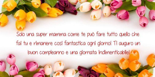 Frasi Di Auguri Di Buon Compleanno Mamma Auguri Di Buon